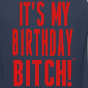 IT'S MY BIRTHDAY BITCH! T-Shirts - Men's Premium Tank