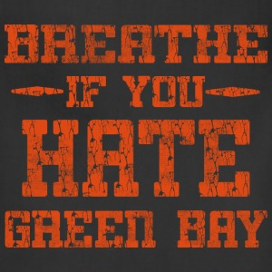 Breathe If You Dislike Green Bay Chicago Hoody  T- - Adjustable Apron