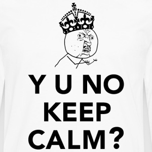 Y U No Guy - Y U No Keep Calm T-Shirts - Men's Premium Long Sleeve T-Shirt