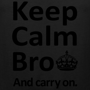 Keep Calm Bro And Carry On T-Shirts - Men's Premium Tank