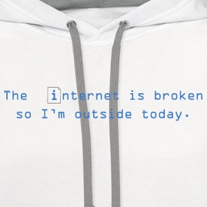 The internet is broken so i'm outside today - Contrast Hoodie