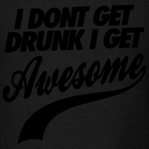 I Don't Get Drunk I Get Awesome Tanks - Men's T-Shirt