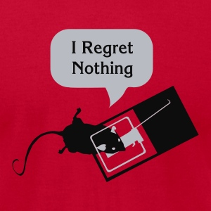I Regret Nothing Hoodies - Men's T-Shirt by American Apparel