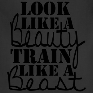 Look like a Beauty Train like a Beast Shirt - Adjustable Apron