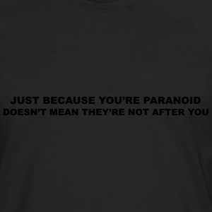Just because you're paranoid  T-Shirts - Men's Premium Long Sleeve T-Shirt
