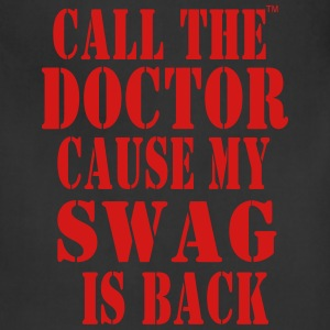 CALL THE DOCTOR CAUSE MY SWAG IS BACK Hoodies - Adjustable Apron