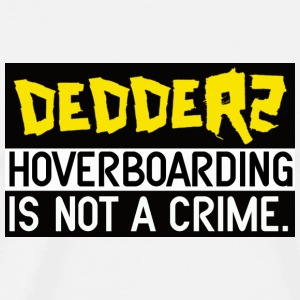 Dedderz HoverBoarding Is Not A Crime Buttons - Men's Premium T-Shirt
