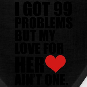 I Got 99 Problems but my love for her ain't one - Bandana