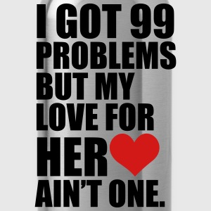 I Got 99 Problems but my love for her ain't one - Water Bottle