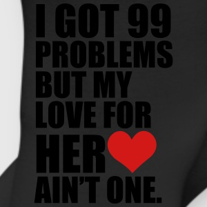 I Got 99 Problems but my love for her ain't one - Leggings