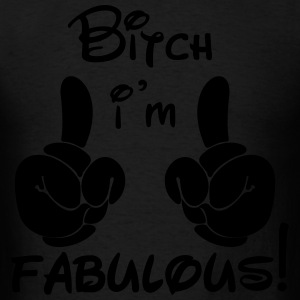 bitch im fabulous - Men's T-Shirt