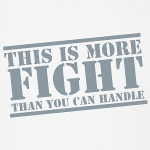 THIS is more FIGHT than you can HANDLE! Accessories - Men's T-Shirt