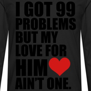 I Got 99 Problems but my love for her ain't one - Men's Premium Long Sleeve T-Shirt