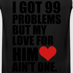 I Got 99 Problems but my love for her ain't one - Men's Premium Tank