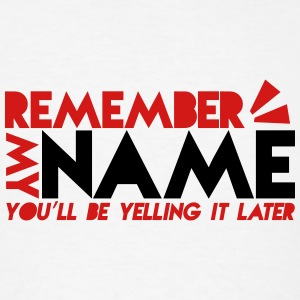 REMEMBER my name- you'll be yelling it later Phone & Tablet Cases - Men's T-Shirt