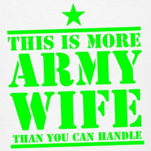 This is more ARMY WIFE than you can handle! Accessories - Men's T-Shirt