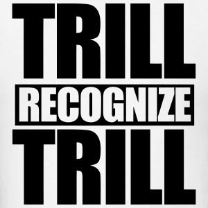 Trill Recognize Trill Hoodies - Men's T-Shirt