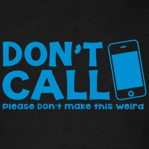 Don't call Please don't make this WEIRD!  Tanks - Men's T-Shirt
