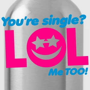 You're SINGLE LOL ME TOO! smiley face Tanks - Water Bottle