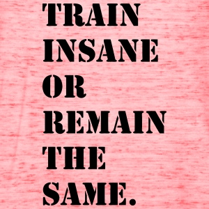 Train Insane or Remain the Same Shirt - Women's Flowy Tank Top by Bella
