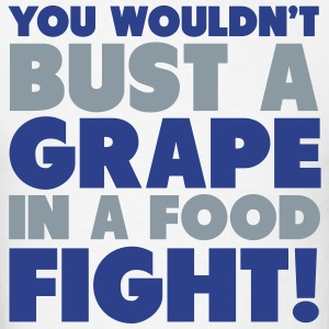You Wouldn't Bust A Grape In A Food Fight Shirt Hoodies - Men's T-Shirt