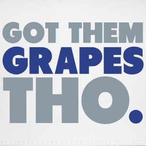 Got Them Grapes Tho Shirt T-Shirts - Trucker Cap