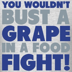 You Wouldn't Bust A Grape In A Food Fight Shirt Long Sleeve Shirts - Men's T-Shirt
