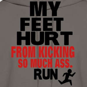 MY FEET HURT FROM KICKING SO MUCH ASS RUN T-Shirts - Men's Hoodie