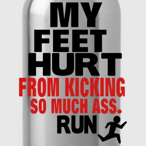 MY FEET HURT FROM KICKING SO MUCH ASS RUN T-Shirts - Water Bottle