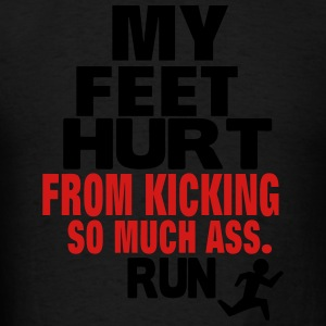 MY FEET HURT FROM KICKING SO MUCH ASS RUN Hoodies - Men's T-Shirt