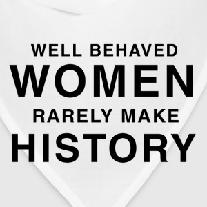 well behaved women rarely make history - Bandana