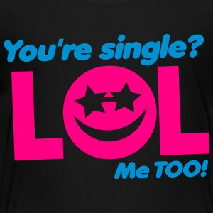 You're SINGLE LOL ME TOO! smiley face Kids' Shirts - Toddler Premium T-Shirt