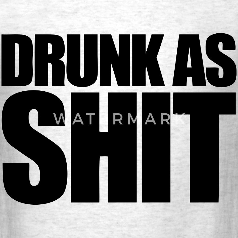 Drunk As Shit T-Shirts - Men's T-Shirt