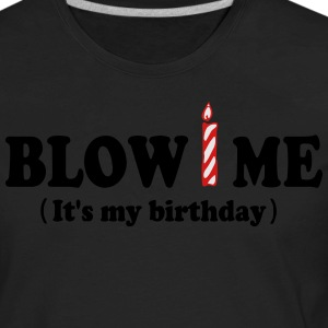 Blow ME (It's my birthday) T-Shirts - Men's Premium Long Sleeve T-Shirt