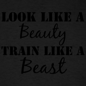 Look like a Beauty Train like a Beast  - Men's T-Shirt