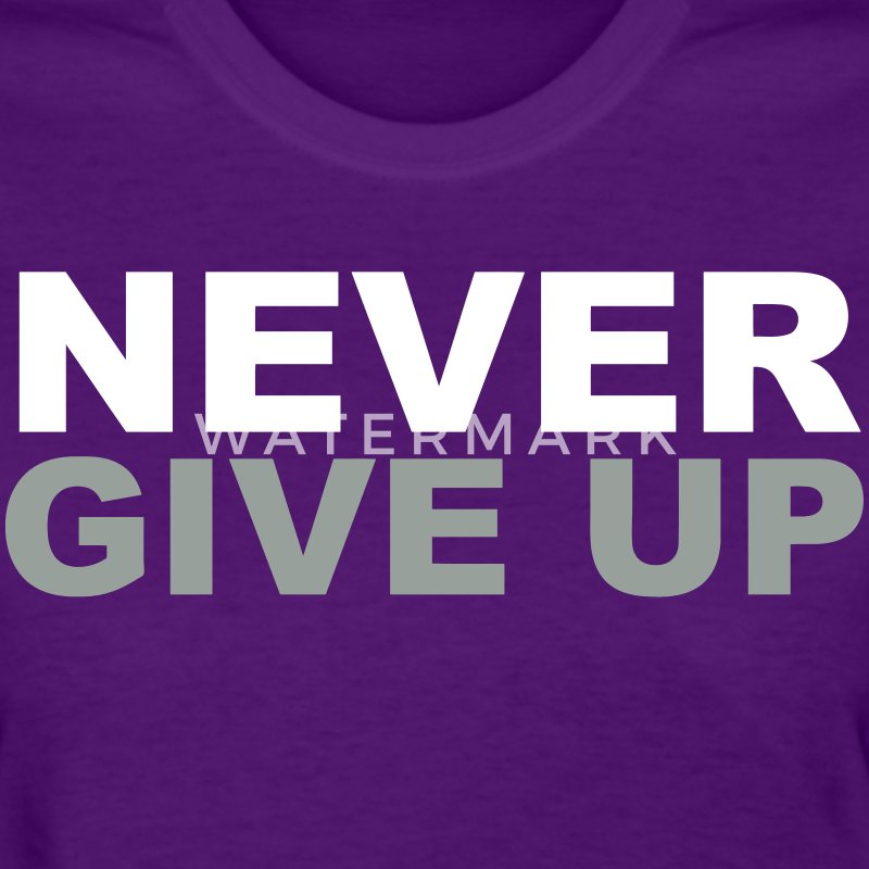 Never Give Up Shirt - Women's T-Shirt