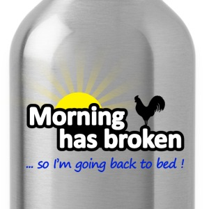 Morning Has Broken . . . So I'm Going Back to Bed  - Water Bottle