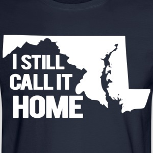 I Still Call It Home Baltimore Maryland T-Shirts - Men's Long Sleeve T-Shirt