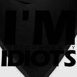 I'M SURROUNDED BY IDIOTS T-Shirts - Bandana