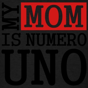 MY Mom Is Numero Uno Sweatshirts - Men's T-Shirt