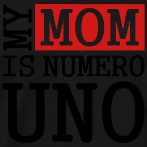 MY Mom Is Numero Uno Sweatshirts - Men's Premium T-Shirt