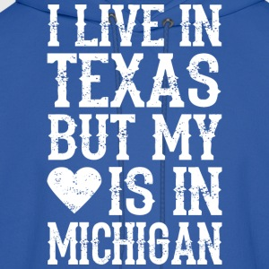 I LIVE IN TEXAS BUT MY HEART IS IN MICHIGAN T-Shirts - Men's Hoodie
