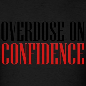 overdose on confidence Hoodies - Men's T-Shirt