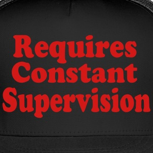 Requires Constant Supervision - Trucker Cap