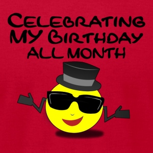 Celebrating My Birthday All Month - Men's T-Shirt by American Apparel
