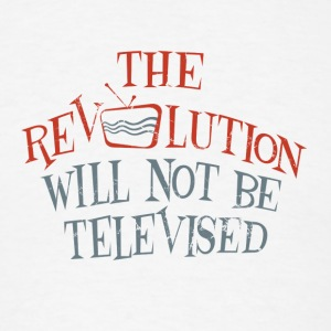 revolution will not be televised - Men's T-Shirt