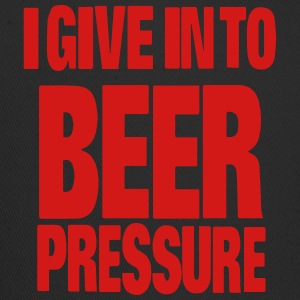I GIVE IN TO BEER PRESSURE T-Shirts - Trucker Cap