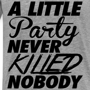 A Little Party Never Killed Nobody Long Sleeve Shirts - Men's Premium T-Shirt