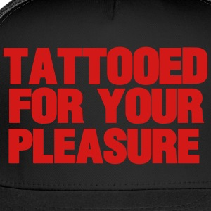 TATTOOED FOR YOUR PLEASURE T-Shirts - Trucker Cap