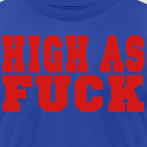HIGH AS FUCK Hoodies - Men's T-Shirt by American Apparel